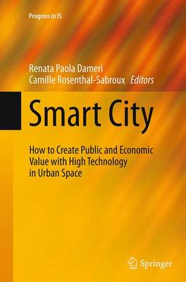 Smart City: How to Create Public and Economic Value with High Technology in Urban Space - Progress in IS (Paperback)