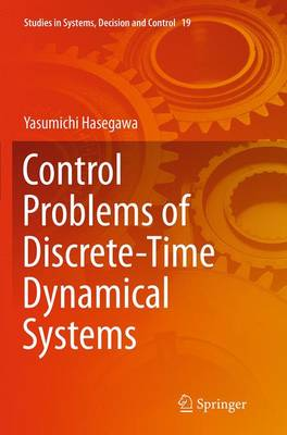 Control Problems of Discrete-Time Dynamical Systems - Studies in Systems, Decision and Control 19 (Paperback)