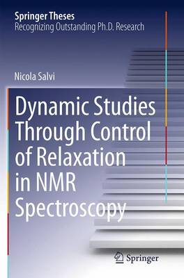 Dynamic Studies Through Control of Relaxation in NMR Spectroscopy - Springer Theses (Paperback)