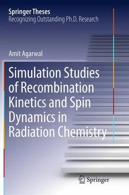 Simulation Studies of Recombination Kinetics and Spin Dynamics in Radiation Chemistry - Springer Theses (Paperback)