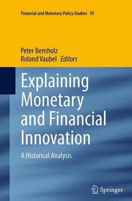 Explaining Monetary and Financial Innovation: A Historical Analysis - Financial and Monetary Policy Studies 39 (Paperback)