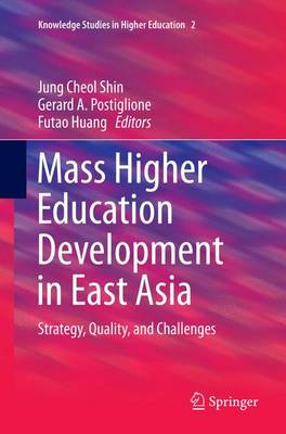 Mass Higher Education Development in East Asia: Strategy, Quality, and Challenges - Knowledge Studies in Higher Education 2 (Paperback)