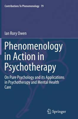 Phenomenology in Action in Psychotherapy: On Pure Psychology and its Applications in Psychotherapy and Mental Health Care - Contributions To Phenomenology 79 (Paperback)