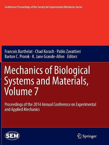Mechanics of Biological Systems and Materials, Volume 7: Proceedings of the 2014 Annual Conference on Experimental and Applied Mechanics - Conference Proceedings of the Society for Experimental Mechanics Series (Paperback)
