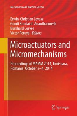 Microactuators and Micromechanisms: Proceedings of MAMM 2014, Timisoara, Romania, October 2-4, 2014 - Mechanisms and Machine Science 30 (Paperback)