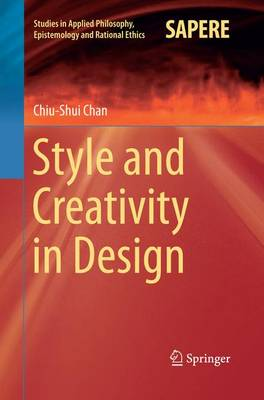 Style and Creativity in Design - Studies in Applied Philosophy, Epistemology and Rational Ethics 17 (Paperback)