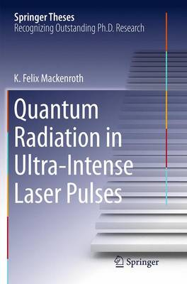 Quantum Radiation in Ultra-Intense Laser Pulses - Springer Theses (Paperback)