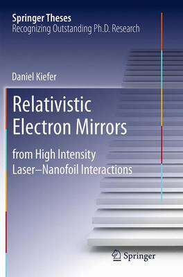 Relativistic Electron Mirrors: from High Intensity Laser-Nanofoil Interactions - Springer Theses (Paperback)