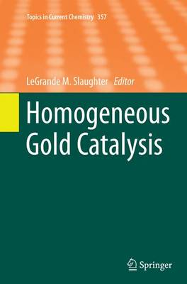 Homogeneous Gold Catalysis - Topics in Current Chemistry 357 (Paperback)
