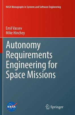 Autonomy Requirements Engineering for Space Missions - NASA Monographs in Systems and Software Engineering (Paperback)