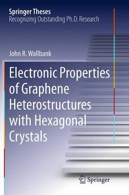 Electronic Properties of Graphene Heterostructures with Hexagonal Crystals - Springer Theses (Paperback)