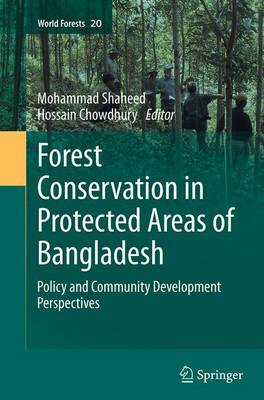 Forest conservation in protected areas of Bangladesh: Policy and community development perspectives - World Forests 20 (Paperback)