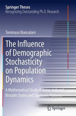 The Influence of Demographic Stochasticity on Population Dynamics: A Mathematical Study of Noise-Induced Bistable States and Stochastic Patterns - Springer Theses (Paperback)