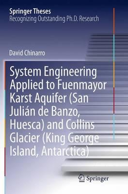 System Engineering Applied to Fuenmayor Karst Aquifer (San Julian de Banzo, Huesca) and Collins Glacier (King George Island, Antarctica) - Springer Theses (Paperback)