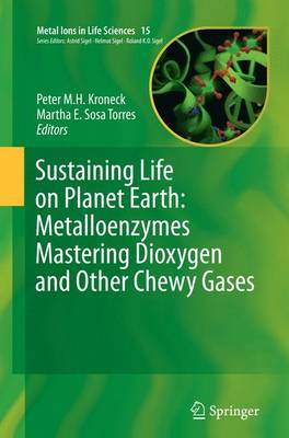 Sustaining Life on Planet Earth: Metalloenzymes Mastering Dioxygen and Other Chewy Gases - Metal Ions in Life Sciences 15 (Paperback)