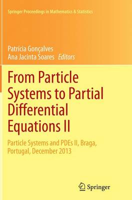 From Particle Systems to Partial Differential Equations II: Particle Systems and PDEs II, Braga, Portugal, December 2013 - Springer Proceedings in Mathematics & Statistics 129 (Paperback)