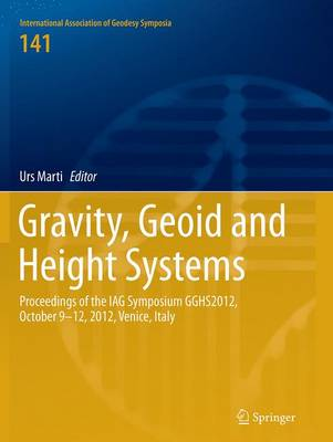 Gravity, Geoid and Height Systems: Proceedings of the IAG Symposium GGHS2012, October 9-12, 2012, Venice, Italy - International Association of Geodesy Symposia 141 (Paperback)