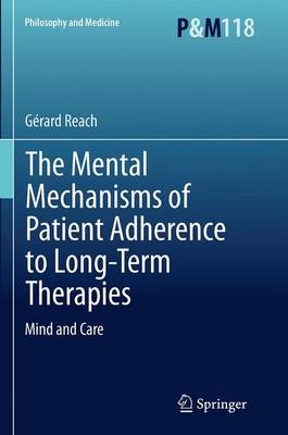 The Mental Mechanisms of Patient Adherence to Long-Term Therapies: Mind and Care - Philosophy and Medicine 118 (Paperback)