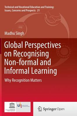 Global Perspectives on Recognising Non-formal and Informal Learning: Why Recognition Matters - Technical and Vocational Education and Training: Issues, Concerns and Prospects 21 (Paperback)
