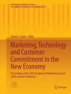 Marketing, Technology and Customer Commitment in the New Economy: Proceedings of the 2005 Academy of Marketing Science (AMS) Annual Conference - Developments in Marketing Science: Proceedings of the Academy of Marketing Science (Paperback)