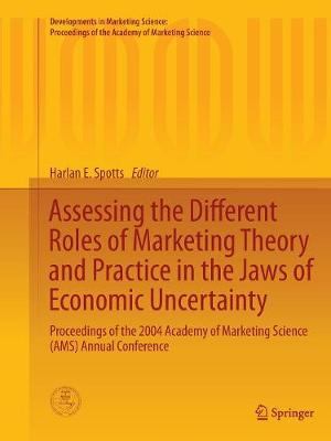 Assessing the Different Roles of Marketing Theory and Practice in the Jaws of Economic Uncertainty: Proceedings of the 2004 Academy of Marketing Science (AMS) Annual Conference - Developments in Marketing Science: Proceedings of the Academy of Marketing Science (Paperback)