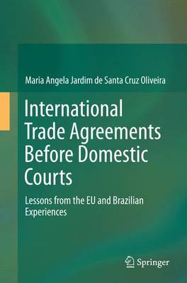 International Trade Agreements Before Domestic Courts: Lessons from the EU and Brazilian Experiences (Paperback)