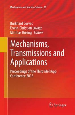 Mechanisms, Transmissions and Applications: Proceedings of the Third MeTrApp Conference 2015 - Mechanisms and Machine Science 31 (Paperback)
