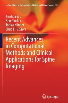 Recent Advances in Computational Methods and Clinical Applications for Spine Imaging - Lecture Notes in Computational Vision and Biomechanics 20 (Paperback)