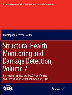 Structural Health Monitoring and Damage Detection, Volume 7: Proceedings of the 33rd IMAC, A Conference and Exposition on Structural Dynamics, 2015 - Conference Proceedings of the Society for Experimental Mechanics Series (Paperback)