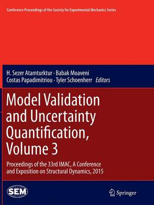 Model Validation and Uncertainty Quantification, Volume 3: Proceedings of the 33rd IMAC, A Conference and Exposition on Structural Dynamics, 2015 - Conference Proceedings of the Society for Experimental Mechanics Series (Paperback)