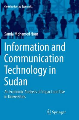 Information and Communication Technology in Sudan: An Economic Analysis of Impact and Use in Universities - Contributions to Economics (Paperback)