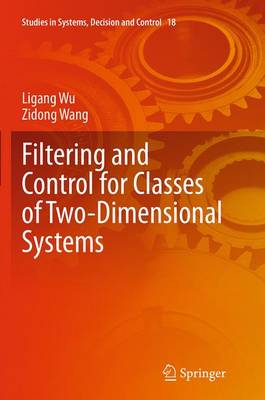 Filtering and Control for Classes of Two-Dimensional Systems - Studies in Systems, Decision and Control 18 (Paperback)