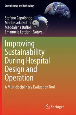 Improving Sustainability During Hospital Design and Operation: A Multidisciplinary Evaluation Tool - Green Energy and Technology (Paperback)
