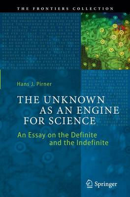 The Unknown as an Engine for Science: An Essay on the Definite and the Indefinite - The Frontiers Collection (Paperback)