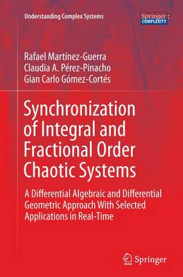 Synchronization of Integral and Fractional Order Chaotic Systems: A Differential Algebraic and Differential Geometric Approach With Selected Applications in Real-Time - Understanding Complex Systems (Paperback)