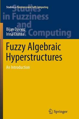 Fuzzy Algebraic Hyperstructures: An Introduction - Studies in Fuzziness and Soft Computing 321 (Paperback)