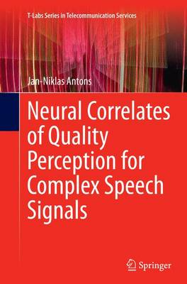 Neural Correlates of Quality Perception for Complex Speech Signals - T-Labs Series in Telecommunication Services (Paperback)