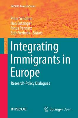 Integrating Immigrants in Europe: Research-Policy Dialogues - IMISCOE Research Series (Paperback)