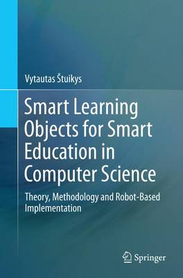 Smart Learning Objects for Smart Education in Computer Science: Theory, Methodology and Robot-Based Implementation (Paperback)