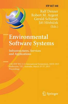 Environmental Software Systems. Infrastructures, Services and Applications: 11th IFIP WG 5.11 International Symposium, ISESS 2015, Melbourne, VIC, Australia, March 25-27, 2015, Proceedings - IFIP Advances in Information and Communication Technology 448 (Paperback)