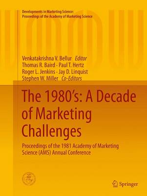 The 1980's: A Decade of Marketing Challenges: Proceedings of the 1981 Academy of Marketing Science (AMS) Annual Conference - Developments in Marketing Science: Proceedings of the Academy of Marketing Science (Paperback)