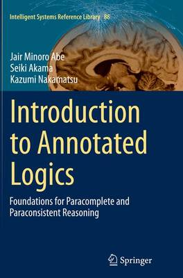 Introduction to Annotated Logics: Foundations for Paracomplete and Paraconsistent Reasoning - Intelligent Systems Reference Library 88 (Paperback)