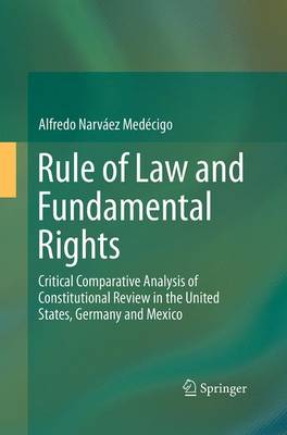 Rule of Law and Fundamental Rights: Critical Comparative Analysis of Constitutional Review in the United States, Germany and Mexico (Paperback)