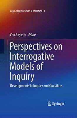 Perspectives on Interrogative Models of Inquiry: Developments in Inquiry and Questions - Logic, Argumentation & Reasoning 8 (Paperback)