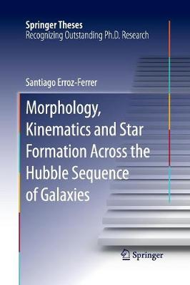 Morphology, Kinematics and Star Formation Across the Hubble Sequence of Galaxies - Springer Theses (Paperback)