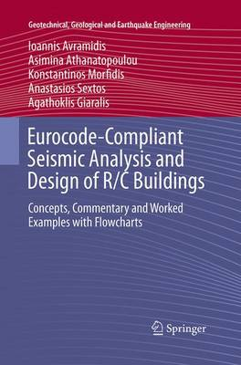 Eurocode-Compliant Seismic Analysis and Design of R/C Buildings: Concepts, Commentary and Worked Examples with Flowcharts - Geotechnical, Geological and Earthquake Engineering 38 (Paperback)