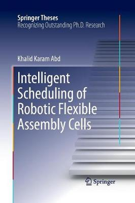 Intelligent Scheduling of Robotic Flexible Assembly Cells - Springer Theses (Paperback)