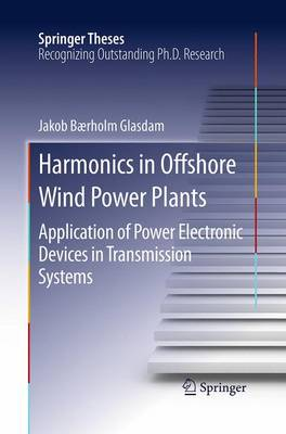 Harmonics in Offshore Wind Power Plants: Application of Power Electronic Devices in Transmission Systems - Springer Theses (Paperback)