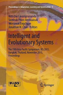 Intelligent and Evolutionary Systems: The 19th Asia Pacific Symposium, IES 2015, Bangkok, Thailand, November 2015, Proceedings - Proceedings in Adaptation, Learning and Optimization 5 (Paperback)