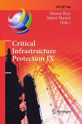 Critical Infrastructure Protection IX: 9th IFIP 11.10 International Conference, ICCIP 2015, Arlington, VA, USA, March 16-18, 2015, Revised Selected Papers - IFIP Advances in Information and Communication Technology 466 (Paperback)